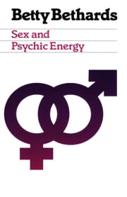 Sex and Psychic Energy ebook by Betty Bethards