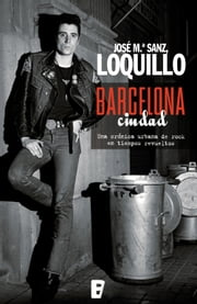 Barcelona ciudad ebook by José-Luis Sanz 'Loquillo'