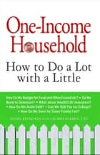 One-Income Household - How to Do a Lot with a Little ebook by Susan Reynolds, Lauren Bakken