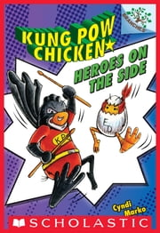 Kung Pow Chicken #4: Heroes on the Side (A Branches Book) ebook by Cyndi Marko,Cyndi Marko