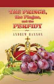The Prince, the Plague, and the Perfidy ebook by Andrew Hannon