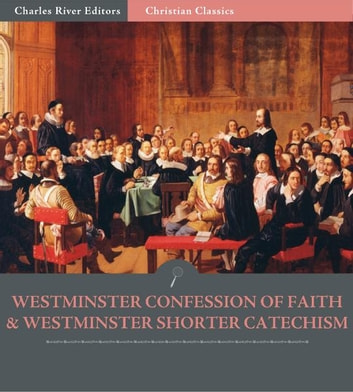 The Westminster Confession of Faith and Westminster Shorter Catechism ebook by Anonymous