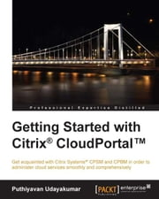 Getting Started with Citrix® CloudPortal™ ebook by Puthiyavan Udayakumar