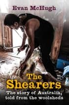 The Shearers - The Story of Australia, told from the woolsheds ebook by Evan McHugh