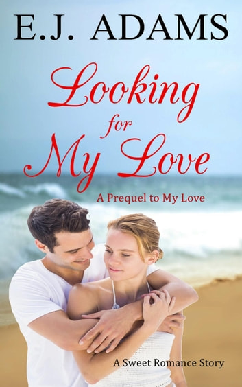 Looking for My Love - My Love Sweet Romance, #1 ebook by E.J. Adams