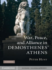 War, Peace, and Alliance in Demosthenes' Athens ebook by Peter Hunt
