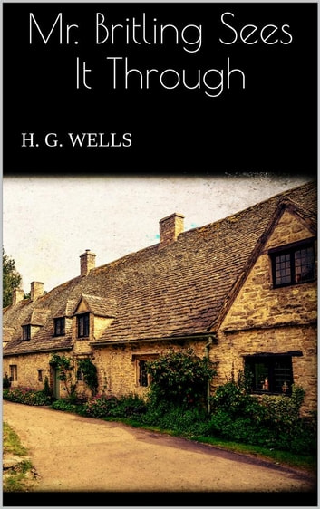 Mr. Britling Sees It Through ebook by H. G. Wells