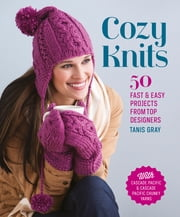Cozy Knits - 50 Fast & Easy Projects from Top Designers ebook by Tanis Gray