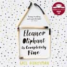 Eleanor Oliphant is Completely Fine: Debut Bestseller and Costa First Novel Book Award winner 2017 audiobook by Gail Honeyman, Cathleen McCarron