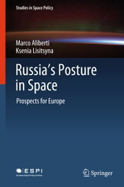 Russia's Posture in Space - Prospects for Europe ebook by Marco Aliberti, Ksenia Lisitsyna