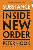 Substance - Inside New Order eBook by Peter Hook