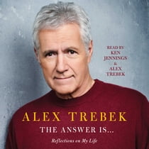 The Answer Is . . . - Reflections on My Life lydbog by Alex Trebek, Ken Jennings, Alex Trebek