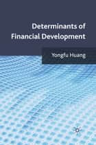 Determinants of Financial Development ebook by Y. Huang