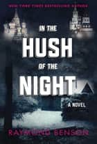 In the Hush of the Night - A Novel ebook by Raymond Benson