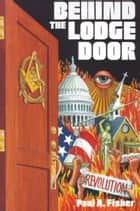 Behind the Lodge Door ebook by Paul A. Fisher