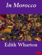 In Morocco ebook by Edith Wharton