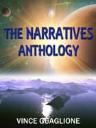 The Narratives: Anthology - The Narratives, #5 ebook by Vince Guaglione