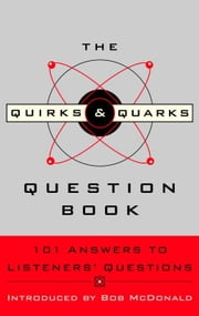 The Quirks & Quarks Question Book - 101 Answers to Listeners' Questions ebook by CBC,Bob McDonald