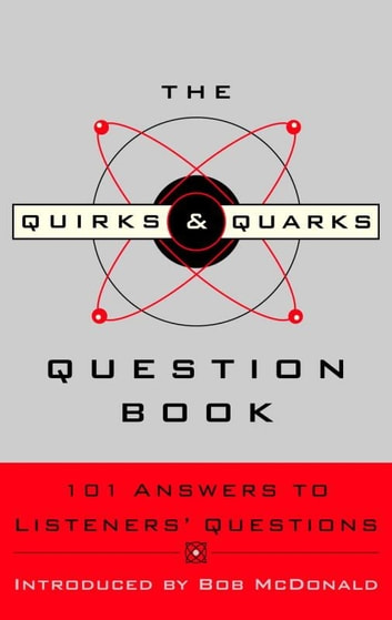 The Quirks & Quarks Question Book - 101 Answers to Listeners' Questions ebook by CBC
