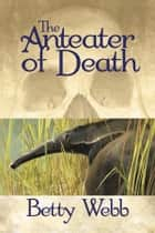 The Anteater of Death ebook by Betty Webb