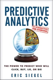Predictive Analytics - The Power to Predict Who Will Click, Buy, Lie, or Die ebook by Eric Siegel,Thomas H. Davenport