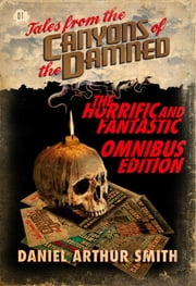 Tales from the Canyons of the Damned: Omnibus No. 1 ebook by Daniel Arthur Smith, S. Elliot Brandis, A.K. Meek,...