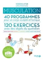 Musculation, 40 programmes, 120 exercices ebook by Nordine ATTAB, Michel CYMES