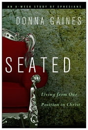 Seated - Living from Our Position in Christ ebook by Donna Gaines
