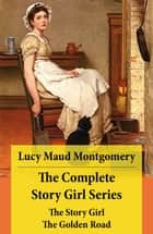 The Complete Story Girl Series: The Story Girl + The Golden Road ebook by Lucy Maud Montgomery