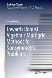 Towards Robust Algebraic Multigrid Methods for Nonsymmetric Problems ebook by James Lottes