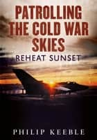 Patrolling the Cold War Skies - Reheat Sunset ebook by