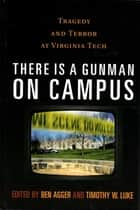 There is a Gunman on Campus - Tragedy and Terror at Virginia Tech ebook by Ben Agger, Timothy W. Luke, Stanley Aronowitz,...