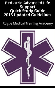 Pediatric Advanced Life Support Quick Study Guide 2015 Updated Guidelines ebook by Rogue Medical Training Academy