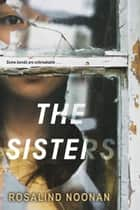 The Sisters ebook by Rosalind Noonan