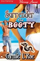 Surrender The Booty ebook by Carmie L'Rae