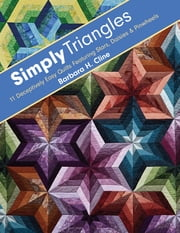 Simply Triangles - 11 Deceptively Easy Quilts Featuring Stars, Daisies & Pinwheels ebook by Barbara H. Cline