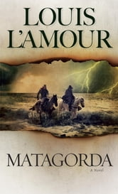 Matagorda - A Novel ebook by Louis L'Amour