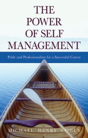 The Power of Self Management - Pride and Professionalism for a Successful Career ebook by Michael Cohen