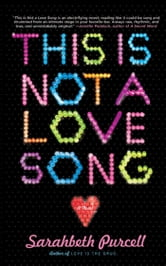This Is Not a Love Song - A Novel ebook by Sarahbeth Purcell