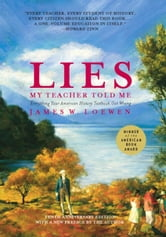 Lies My Teacher Told Me - Everything Your American History Textbook Got Wrong ebook by James W. Loewen
