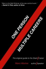 One Person / Multiple Careers - The Original Guide to the Slash Career ebook by Marci Alboher