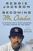Becoming Mr. October ebook by Reggie Jackson, Kevin Baker