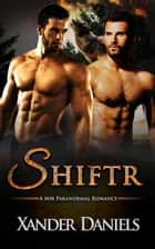 Shiftr - MM Paranormal Shifter Series ebook by Xander Daniels
