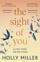 The Sight of You - An unforgettable love story and Richard & Judy Book Club pick ebook by Holly Miller