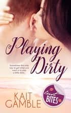 Playing Dirty ebook by Kait Gamble