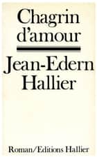 Chagrin d'amour ebook by Jean-Edern Hallier