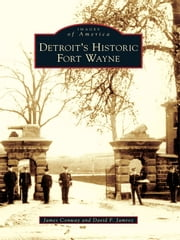 Detroit's Historic Fort Wayne ebook by James Conway