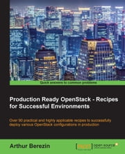 Production Ready OpenStack - Recipes for Successful Environments ebook by Arthur Berezin