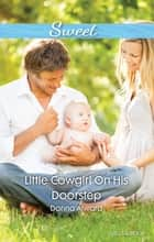 Little Cowgirl On His Doorstep ebook by Donna Alward