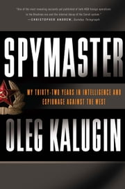 Spymaster - My Thirty-two Years in Intelligence and Espionage Against the West ebook by Oleg Kalugin